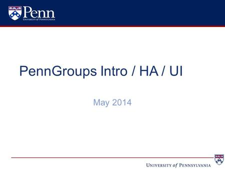 PennGroups Intro / HA / UI May 2014. 2 Agenda Introduction to PennGroups (Grouper) Recent use cases Recent improvements in availability –Architecture.