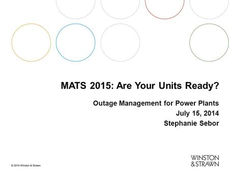 MATS 2015: Are Your Units Ready? Outage Management for Power Plants July 15, 2014 Stephanie Sebor.