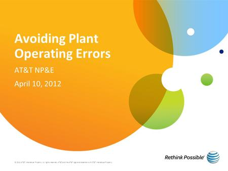 Avoiding Plant Operating Errors AT&T NP&E April 10, 2012 © 2012 AT&T Intellectual Property. All rights reserved. AT&T and the AT&T logo are trademarks.