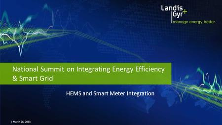 | March 26, 2013 National Summit on Integrating Energy Efficiency & Smart Grid HEMS and Smart Meter Integration.
