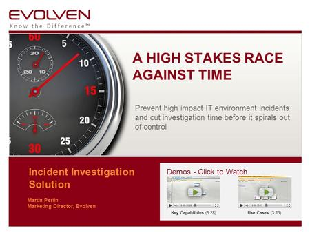Know the Difference™ Incident Investigation Solution Martin Perlin Marketing Director, Evolven A HIGH STAKES RACE AGAINST TIME Prevent high impact IT environment.