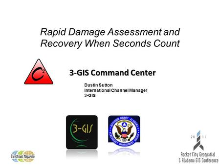3-GIS Command Center Rapid Damage Assessment and Recovery When Seconds Count Dustin Sutton International Channel Manager 3-GIS.