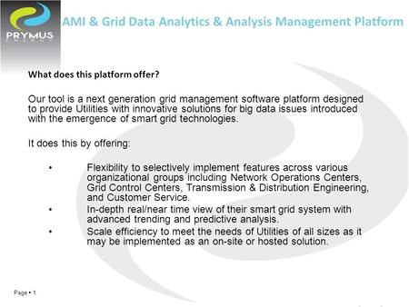 AMI & Grid Data Analytics & Analysis Management Platform Page  1 What does this platform offer? Our tool is a next generation grid management software.