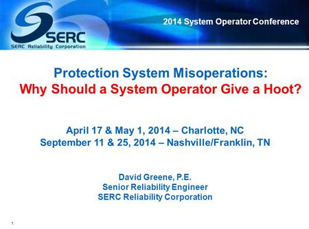 2014 System Operator Conference 1 Protection System Misoperations: Why Should a System Operator Give a Hoot? April 17 & May 1, 2014 – Charlotte, NC September.