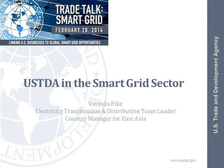 Www.ustda.gov USTDA in the Smart Grid Sector Verinda Fike Electricity Transmission & Distribution Team Leader Country Manager for East Asia.