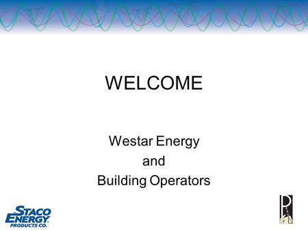WELCOME Westar Energy <strong>and</strong> Building Operators. FirstLine PL.