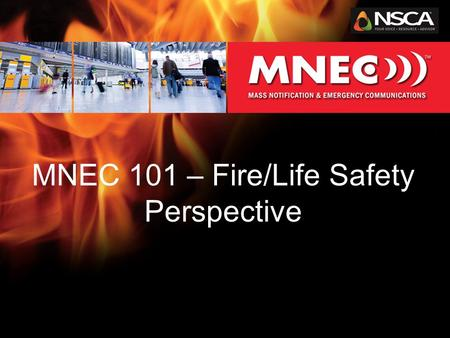 MNEC 101 – Fire/Life Safety Perspective. Agenda MNEC –Why, What & When Codes –UFC –NFPA-72 MNEC (ECS) –The Parts and Pieces Audio Integrators –Why Sell.