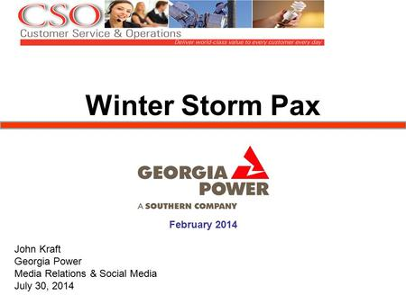 Winter Storm Pax February 2014 John Kraft Georgia Power Media Relations & Social Media July 30, 2014.