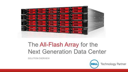 The All-Flash Array for the Next Generation Data Center SOLUTION OVERVIEW.