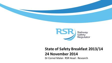 State of Safety Breakfast 2013/14 24 November 2014 Dr Cornel Malan RSR Head : Research.