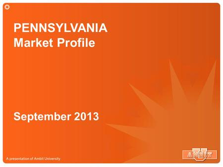 PENNSYLVANIA Market Profile September 2013. PENNSYLVANIA Market 20.9 Million Potential Customers Market Size: $21.7 Billion Potential Market.