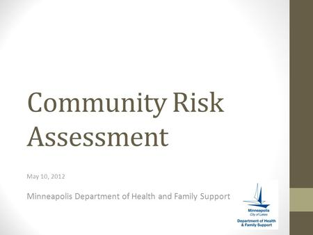 Community Risk Assessment May 10, 2012 Minneapolis Department of Health and Family Support.