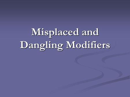 Misplaced and Dangling Modifiers. What is a misplaced modifier? Modifiers are words or word groups that describe other words in a sentence. In the following.