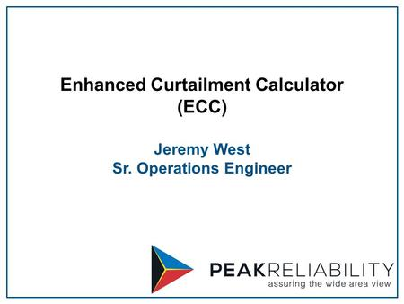 Enhanced Curtailment Calculator (ECC) Jeremy West Sr. Operations Engineer.