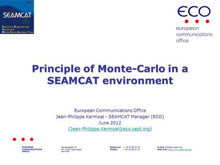 Principle of Monte-Carlo in a SEAMCAT environment European Communications Office Jean-Philippe Kermoal - SEAMCAT Manager (ECO) June 2012