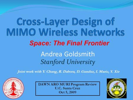 Andrea Goldsmith Stanford University DAWN ARO MURI Program Review U.C. Santa Cruz Oct 5, 2009 Joint work with Y. Chang, R. Dabora, D. Gunduz, I. Maric,