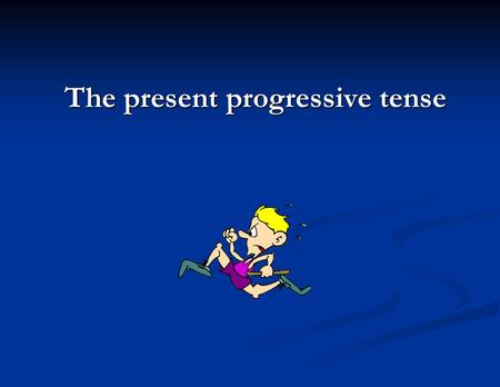 The present progressive tense. Present progressive The present progresive is a form of a verb that ends in -ing in English. The present progresive is.
