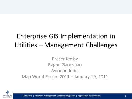 Consulting | Program Management | System Integration | Application Development Enterprise GIS Implementation in Utilities – Management Challenges Presented.