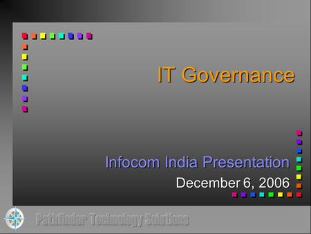 IT Governance Infocom India Presentation December 6, 2006.