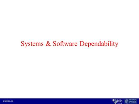 © DEEDS – OS Systems & Software Dependability. © DEEDS – OS Outline for today Peek at OS2 topics Some DEEDS research introduction 1.Efficient Model Checking.