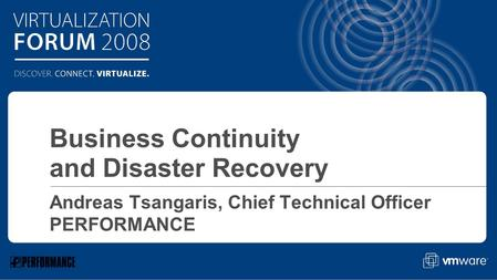 Click to edit Master text styles Andreas Tsangaris, Chief Technical Officer PERFORMANCE Business Continuity and Disaster Recovery.