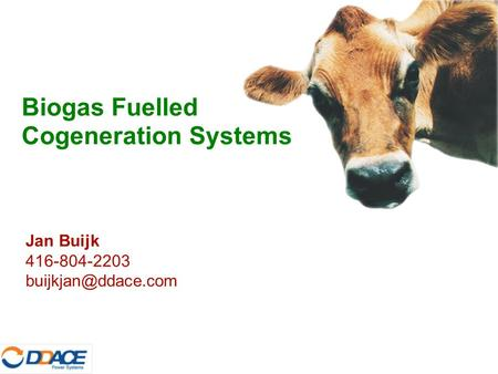 Jan Buijk 416-804-2203 Biogas Fuelled Cogeneration Systems.