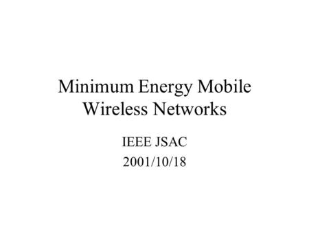 Minimum Energy Mobile Wireless Networks IEEE JSAC 2001/10/18.