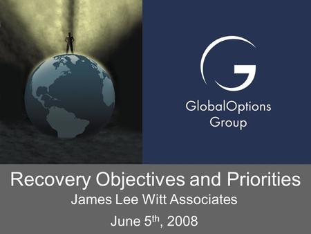 Recovery Objectives and Priorities James Lee Witt Associates June 5 th, 2008.