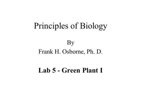 By Frank H. Osborne, Ph. D. Lab 5 - Green Plant I