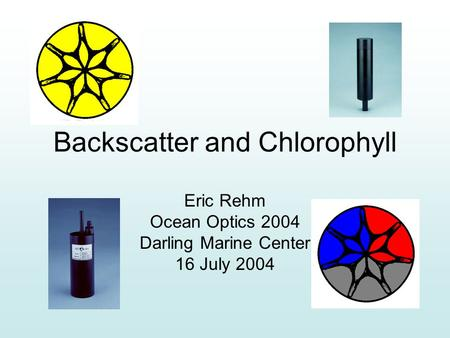 Backscatter and Chlorophyll Eric Rehm Ocean Optics 2004 Darling Marine Center 16 July 2004.