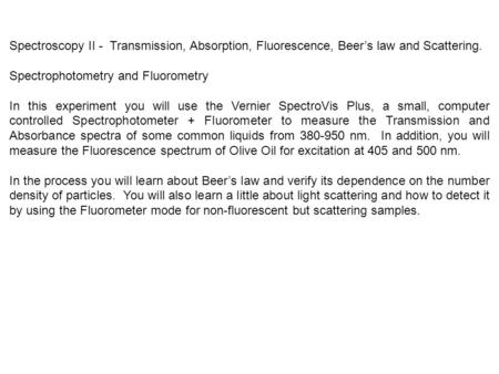 Spectroscopy II - Transmission, Absorption, Fluorescence, Beer's law and Scattering. Spectrophotometry and Fluorometry In this experiment you will use.