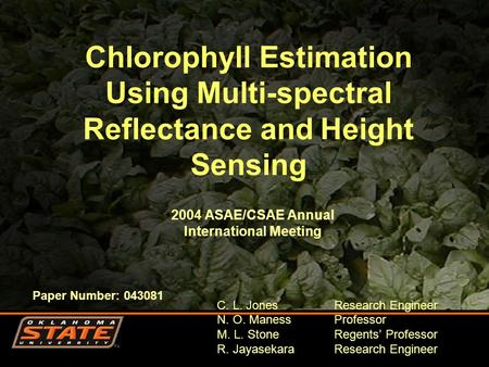 Chlorophyll Estimation Using Multi-spectral Reflectance and Height Sensing C. L. JonesResearch Engineer N. O. Maness Professor M. L. Stone Regents' Professor.