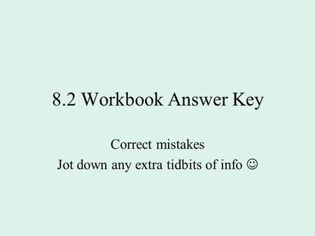 8.2 Workbook Answer Key Correct mistakes Jot down any extra tidbits of info.