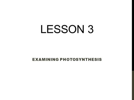 LESSON 3 EXAMINING PHOTOSYNTHESIS. NEXT GENERATION SCIENCE/COMMON CORE STANDARDS ADDRESSED! HS ‐ LS1 ‐ 5. Use a model to illustrate how photosynthesis.