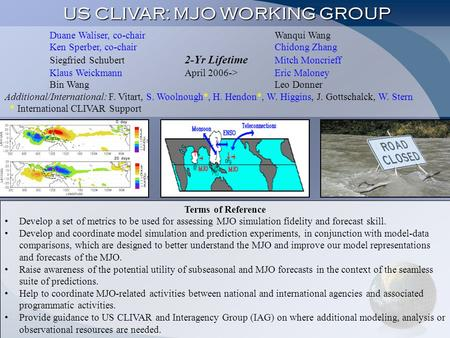 US CLIVAR: MJO WORKING GROUP Terms of Reference Develop a set of metrics to be used for assessing MJO simulation fidelity and forecast skill. Develop and.