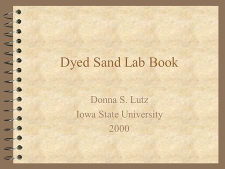 Dyed Sand Lab Book Donna S. Lutz Iowa State University 2000.