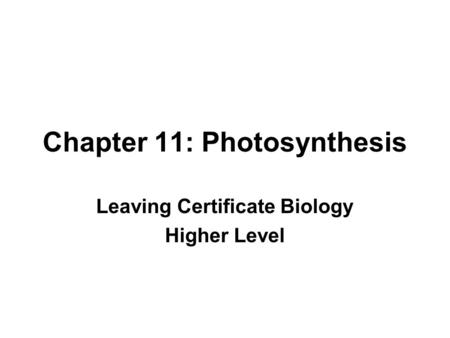 Chapter 11: Photosynthesis Leaving Certificate Biology Higher Level.