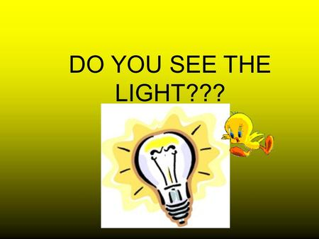 DO YOU SEE THE LIGHT???. Based on the visible light spectrum below, which part of the spectrum has the longest wavelength: 1.Red light 2.Yellow light.