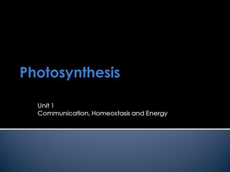 Unit 1 Communication, Homeostasis and Energy