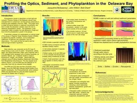 Profiling the Optics, Sediment, and Phytoplankton in the Delaware Bay Introduction : Phytoplankton growth is dependent on both light and nutrients. Previous.