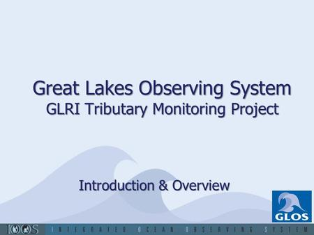 Great Lakes Observing System GLRI Tributary Monitoring Project Introduction & Overview.