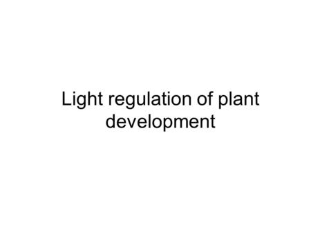 Light regulation of plant development. Light and Plant Development Plants detect parts of the light spectrum that are relevant for photosynthesis.