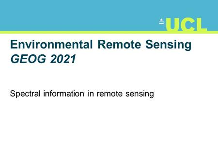 Environmental Remote Sensing GEOG 2021 Spectral information in remote sensing.