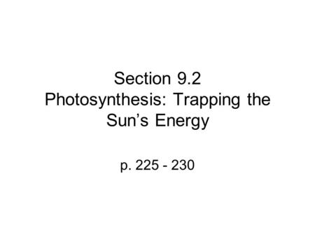 Section 9.2 Photosynthesis: Trapping the Sun's Energy