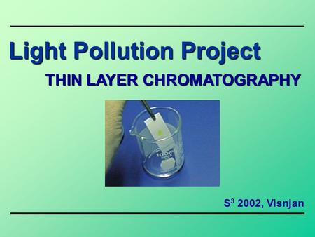 Light Pollution Project THIN LAYER CHROMATOGRAPHY S 3 2002, Visnjan.