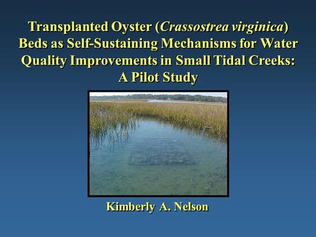 Transplanted Oyster (Crassostrea virginica) Beds as Self-Sustaining Mechanisms for Water Quality Improvements in Small Tidal Creeks: A Pilot Study Kimberly.