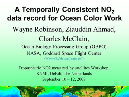 1 A Temporally Consistent NO 2 data record for Ocean Color Work Wayne Robinson, Ziauddin Ahmad, Charles McClain, Ocean Biology Processing Group (OBPG)