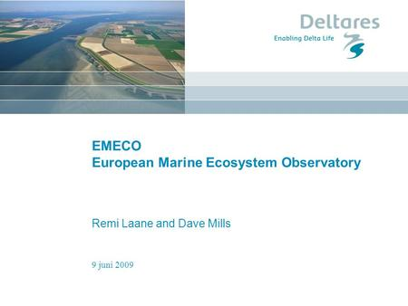 9 juni 2009 EMECO European Marine Ecosystem Observatory Remi Laane and Dave Mills.