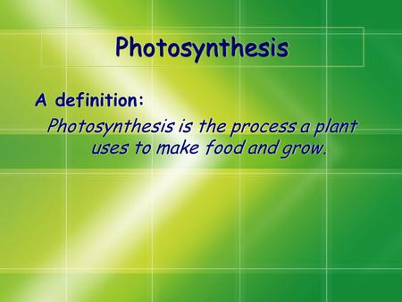 PhotosynthesisPhotosynthesis A definition: Photosynthesis is the process a plant uses to make food and grow. A definition: Photosynthesis is the process.