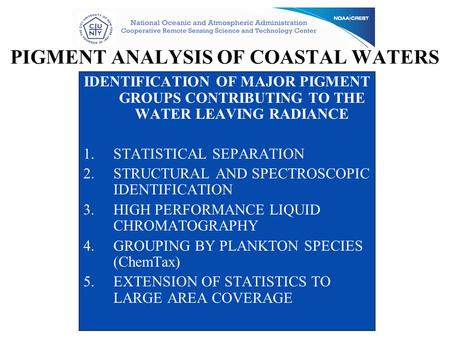 PIGMENT ANALYSIS OF COASTAL WATERS IDENTIFICATION OF MAJOR PIGMENT GROUPS CONTRIBUTING TO THE WATER LEAVING RADIANCE 1.STATISTICAL SEPARATION 2.STRUCTURAL.